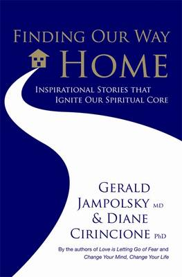 Finding Our Way Home: Heartwarming Stories That Ignite Our Spiritual Core (Paperback)