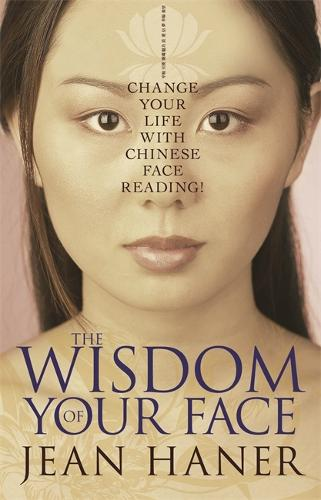 The Wisdom of Your Face: Change Your Life with Chinese Face Reading! (Paperback)