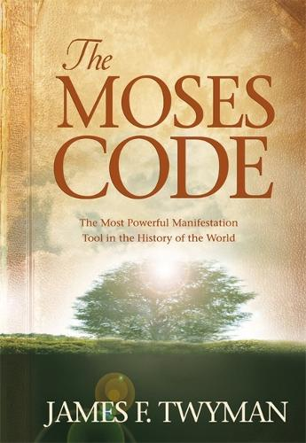 The Moses Code: The Most Powerful Manifestation Tool in the History of the World (Hardback)