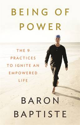Being of Power: The 9 Practices to Ignite an Empowered Life (Hardback)