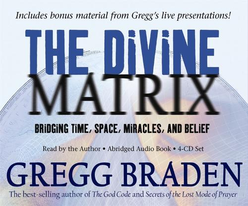 The Divine Matrix: Bridging Time, Space, Miracles, And Belief (CD-Audio)
