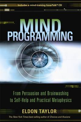 Mind Programming: From Persuasion and Brainwashing to Self-Help and Practical Metaphysics (Hardback)