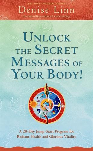 Unlock the Secret Messages of Your Body!: A 28-Day Jump-Start Program for Radiant Health and Glorious Vitality (Paperback)