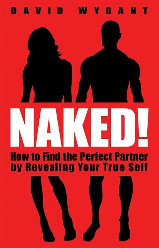 Naked!: How to Find the Perfect Partner by Revealing Your True Self (Paperback)
