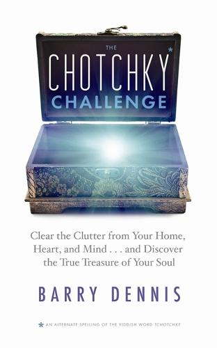 The Chotchky Challenge: Clear the Clutter from Your Home, Heart, and Mind, and Discover the True Treasure of Your Soul (Paperback)