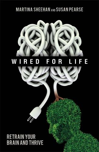 Wired For Life: Retrain Your Brain and Thrive (Paperback)