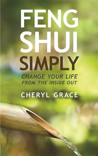 Feng Shui Simply: Change Your Life from the Inside Out (Paperback)