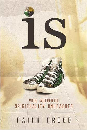 Is: Your Authentic Spirituality Unleashed (Paperback)