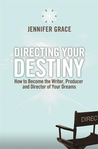 Directing Your Destiny: How to Become the Writer, Producer, and Director of Your Dreams (Paperback)