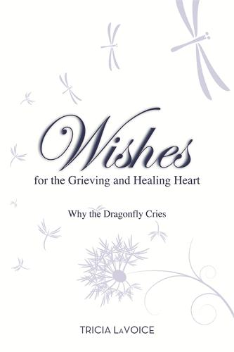 Wishes for the Grieving and Healing Heart: Why the Dragonfly Cries (Paperback)