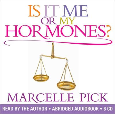 Is It Me or My Hormones?: The Good, the Bad and the Ugly About Perimenopause and All the Crazy Things That Occur with Hormone Imbalance (CD-Audio)