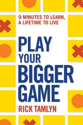 Play Your Bigger Game: 9 Minutes to Learn, a Lifetime to Live (Paperback)