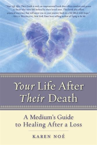 Your Life After Their Death: A Medium's Guide to Healing After a Loss (Paperback)