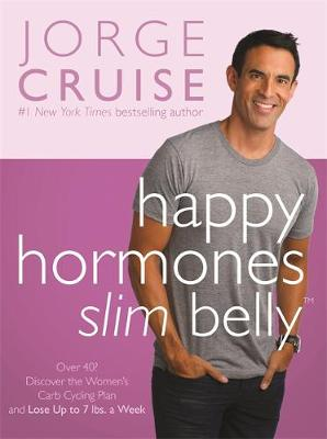 Happy Hormones, Slim Belly: Over 40? Lose 7 lbs. the First Week, and Then 2 lbs. Weekly - Guaranteed (Hardback)