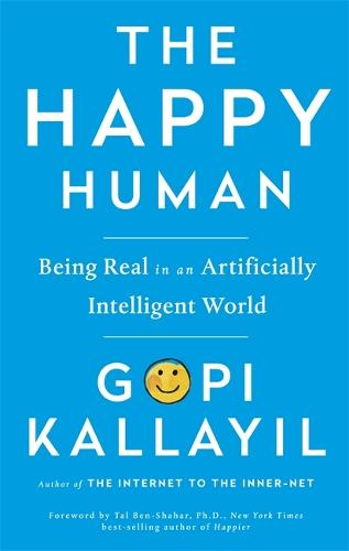 The Happy Human: Being Real in an Artificially Intelligent World (Hardback)