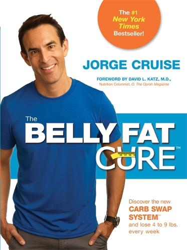 The Belly Fat Cure (TM): Discover the New Carb Swap System (TM) and Lose 4 to 9 lbs. Every Week (Paperback)