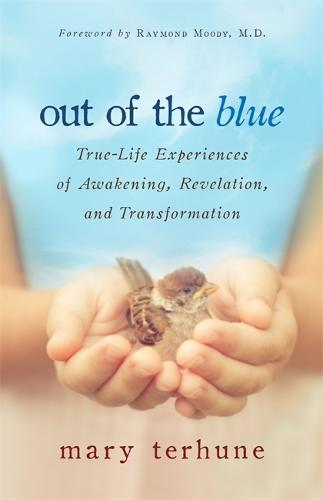 Out of the Blue: True-Life Experiences of Awakening, Revelation and Transformation (Paperback)
