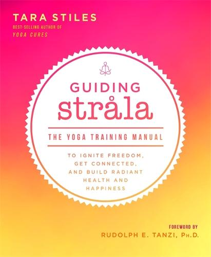 Guiding Strala: The Yoga Training Manual to Ignite Freedom, Get Connected, and Build Radiant Health and Happiness (Paperback)