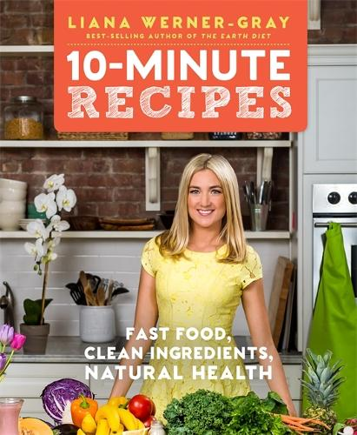 10-Minute Recipes: Fast Food, Clean Ingredients, Natural Health (Paperback)