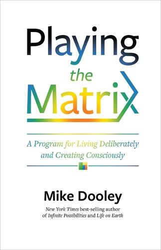 Playing the Matrix: A Program for Living Deliberately and Creating Consciously (Paperback)