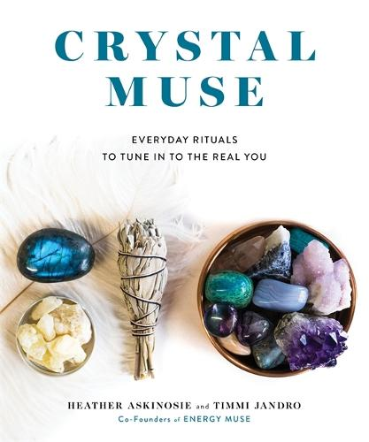 Crystal Muse: Everyday Rituals to Tune in to the Real You (Hardback)