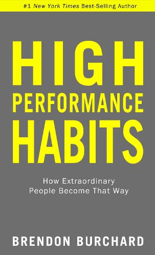 High Performance Habits: How Extraordinary People Become That Way (Hardback)