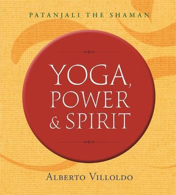 Yoga, Power, and Spirit: Patanjali The Shaman (Paperback)
