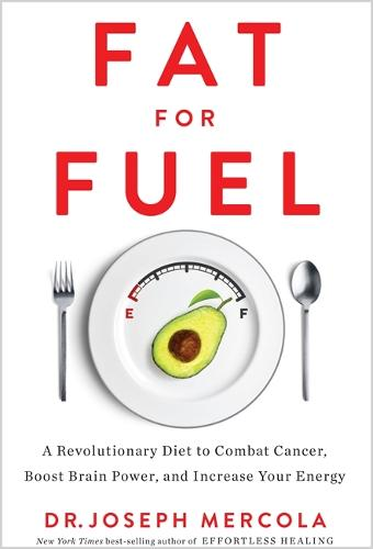 Fat for Fuel: A Revolutionary Diet to Combat Cancer, Boost Brain Power, and Increase Your Energy (Hardback)