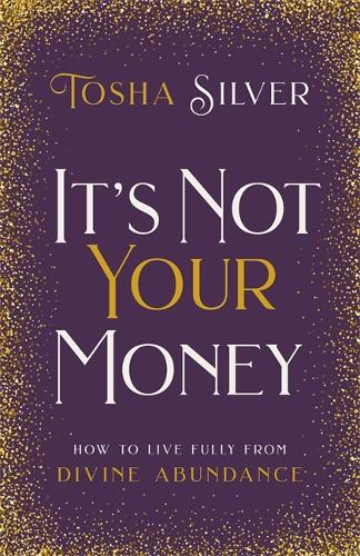 It's Not Your Money: How to Live Fully from Divine Abundance (Hardback)