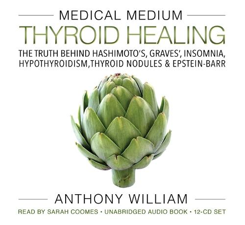 Medical Medium Thyroid Healing: The Truth behind Hashimoto's, Graves', Insomnia, Hypothyroidism, Thyroid Nodules & Epstein-Barr (CD-Audio)