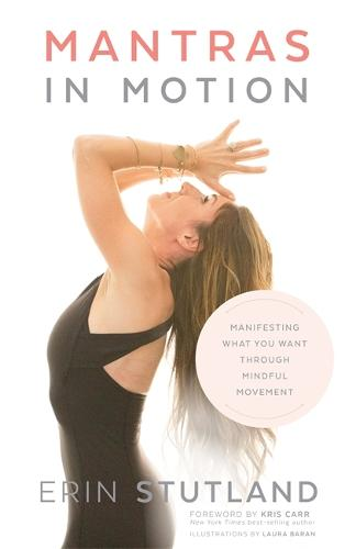 Mantras in Motion: Manifesting What You Want through Mindful Movement (Paperback)