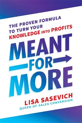 Meant for More: The Proven Formula to Turn Your Knowledge into Profits (Hardback)
