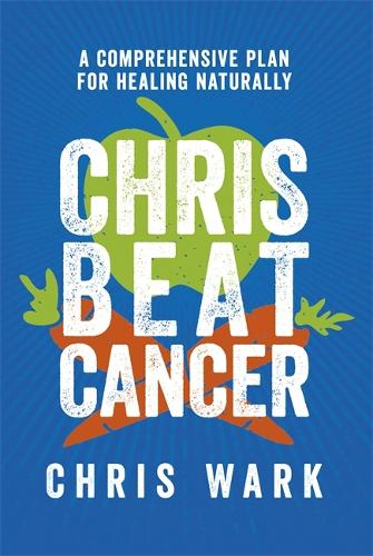 Chris Beat Cancer: A Comprehensive Plan for Healing Naturally (Hardback)