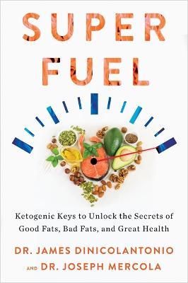 Superfuel: Ketogenic Keys to Unlock the Secrets of Good Fats, Bad Fats, and Great Health (Hardback)