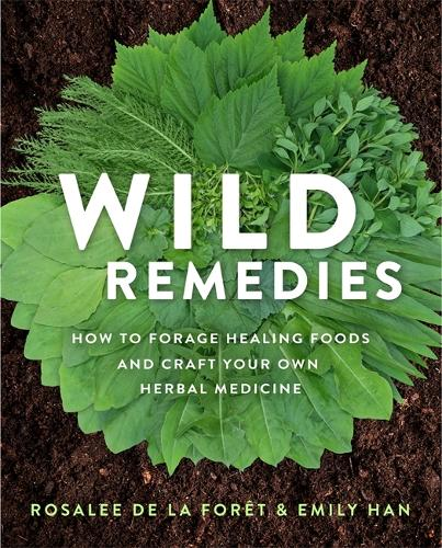 Wild Remedies: How to Forage Healing Foods and Craft Your Own Herbal Medicine (Paperback)