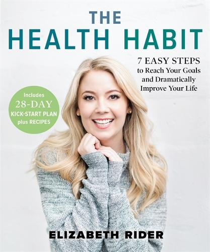 The Health Habit: 7 Easy Steps to Reach Your Goals and Dramatically Improve Your Life (Hardback)