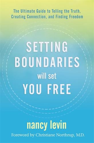 Setting Boundaries Will Set You Free: The Ultimate Guide to Telling the Truth, Creating Connection, and Finding Freedom (Hardback)