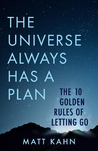 The Universe Always Has a Plan: The 10 Golden Rules of Letting Go (Hardback)