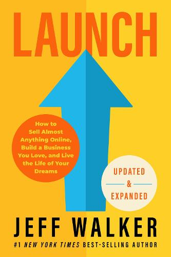 Launch (Updated & Expanded Edition): How to Sell Almost Anything Online, Build a Business You Love, and Live the Life of Your Dreams (Hardback)
