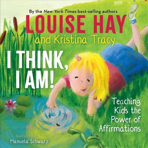 I Think, I Am!: Teaching Kids the Power of Affirmations (Hardback)
