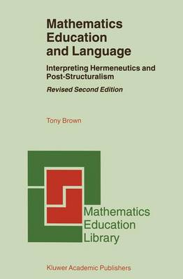 Mathematics Education and Language: Interpreting Hermeneutics and Post-Structuralism - Mathematics Education Library v. 20 (Hardback)