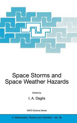 Space Storms and Space Weather Hazards - NATO Science Series II 38 (Hardback)