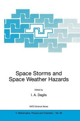 Space Storms and Space Weather Hazards - NATO Science Series II 38 (Paperback)