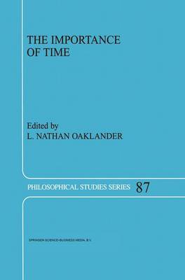 The Importance of Time - Philosophical Studies Series 87 (Hardback)