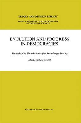 Evolution and Progress in Democracies: Towards New Foundations of a Knowledge Society - Theory and Decision Library A: 31 (Hardback)