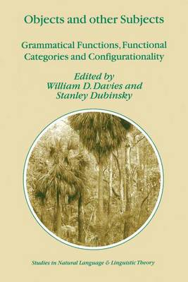 Objects and Other Subjects: Grammatical Functions, Functional Categories and Configurationality - Studies in Natural Language and Linguistic Theory 52 (Paperback)