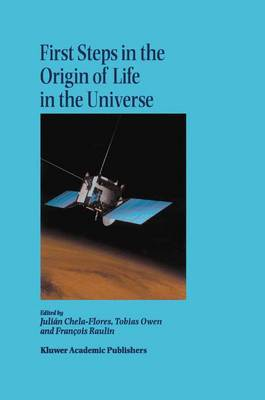 First Steps in the Origin of Life in the Universe: Proceedings of the Sixth Trieste Conference on Chemical Evolution Trieste, Italy 18-22 September, 2000 (Hardback)