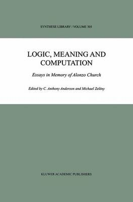 Logic, Meaning and Computation: Essays in Memory of Alonzo Church - Synthese Library 305 (Hardback)