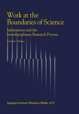 Work at the Boundaries of Science: Information and the Interdisciplinary Research Process (Hardback)