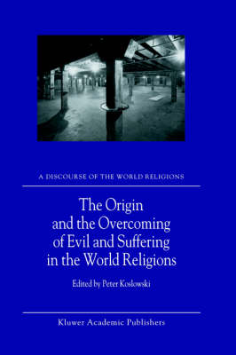 The Origin and the Overcoming of Evil and Suffering in the World Religions - A Discourse of the World Religions 2 (Hardback)